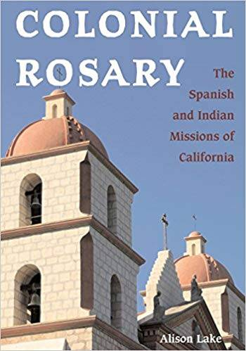 Colonial Rosary: The Spanish and Indian Missions of California