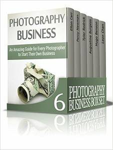 Photography Business Box Set: Amazing Guide on How to Master Photography and Start Your Own Business