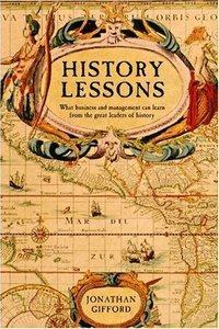 History Lessons: What business and management can learn from the great leaders of history (Repost)