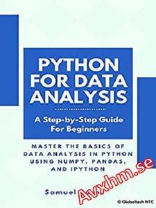 Python For Data Analysis: Master the Basics of Data Analysis in Python Using Numpy, Pandas and IPython