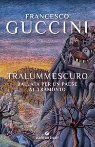 Francesco Guccini - Tralummescuro. Ballata per un paese al tramonto