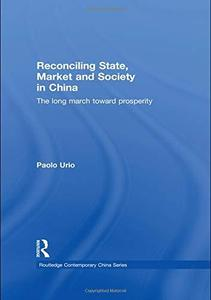 Reconciling State, Market and Society in China: The Long March Toward Prosperity (Routledge Contemporary China Series)