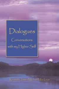 Dialogues: Conversations with My Higher Self