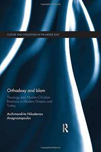 Orthodoxy and Islam: Theology and Muslim–Christian Relations in Modern Greece and Turkey