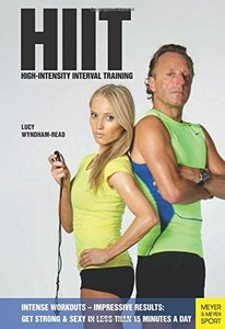 HIIT - High Intensity Interval Training: Get Strong & Sexy In Less Than 15 Minutes A Day