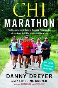 «Chi Marathon: The Breakthrough Natural Running Program for a Pain-Free Half Marathon and Marathon» by Danny Dreyer,Kath