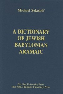 """M. Sokoloff, """"A Dictionary of Jewish Babylonian Aramaic of the Talmudic and Geonic Periods"""""""