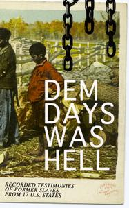 Dem Days Was Hell: Recorded Testimonies of Former Slaves from 17 U.S. States: True Life Stories from Hundreds of African...