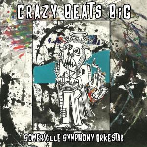 Somerville Symphony Orkestar - Crazy Beats Big (2019)
