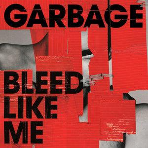 Garbage - Bleed Like Me (2005/2015) [Official Digital Download]
