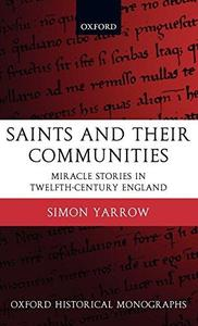 Saints and Their Communities: Miracle Stories in Twelfth-Century England (Oxford Historical Monographs)