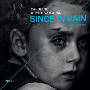 Caroline Huynh Van Xuan - Since in Vain, UnderGround(s) (2017) [24/88]