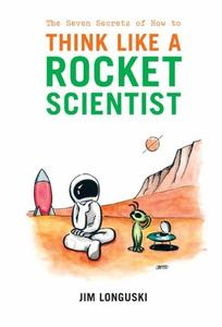 The Seven Secrets of How to Think Like a Rocket Scientist [Repost]