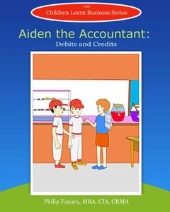 Aiden the Accountant: Debits and Credits (Children Learn Business, Book 9)