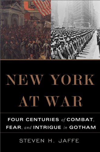 New York at War: Four Centuries of Combat, Fear, and Intrigue in Gotham [Repost]