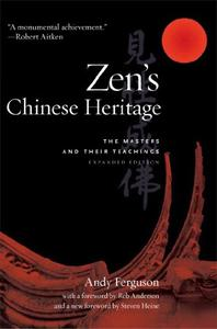 Zen's Chinese Heritage: The Masters and Their Teachings (Repost)