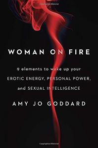 Woman on Fire: 9 Elements to Wake Up Your Erotic Energy, Personal Power, and Sexual Intelligence (Repost)