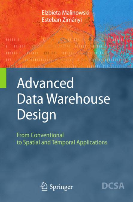 Advanced Data Warehouse Design: From Conventional to Spatial and Temporal Applications (Repost)