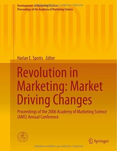 Revolution in Marketing: Market Driving Changes: Proceedings of the 2006 Academy of Marketing Science (repost)