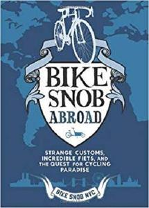 Bike Snob Abroad Strange Customs, Incredible Fiets, and the Quest for Cycling Paradise