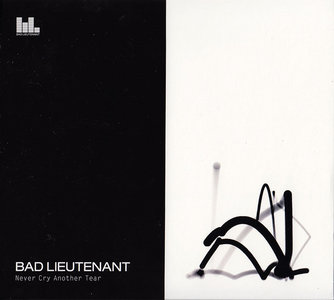 Bad Lieutenant (ex-New Order) - Never Cry Another Tear (2009) Limited Edition [Re-Up]