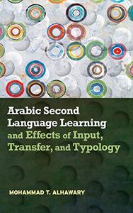 Arabic Second Language Learning and Effects of Input, Transfer, and Typology