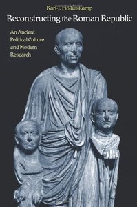 Reconstructing the Roman Republic: An Ancient Political Culture and Modern Research