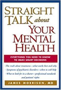 Straight Talk about Your Mental Health : Everything You Need to Know to Make Smart Decisions