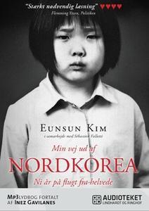 «Min vej ud af Nordkorea - Ni år på flugt fra helvede» by Eunsun Kim