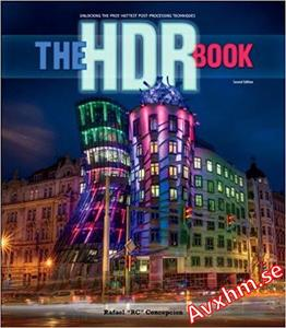 The HDR Book: Unlocking the Pros' Hottest Post-Processing Techniques (2nd Edition)