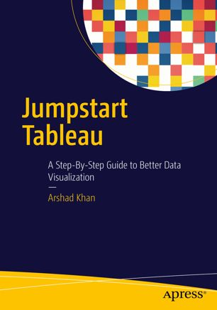 Jumpstart Tableau: A Step-By-Step Guide to Better Data Visualization (Repost)