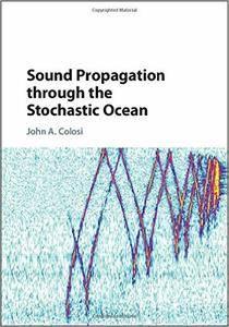 John A. Colosi - Sound Propagation through the Stochastic Ocean