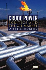 Crude Power: Politics and the Oil Market (Library of International Relations)
