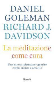 Daniel Goleman - La meditazione come cura. Una nuova scienza per guarire corpo, mente e cervello