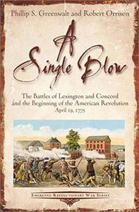 A Single Blow: The Battles of Lexington and Concord and the Beginning of the American Revolution