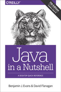 Java in a Nutshell : A Desktop Quick Reference, 7th Edition