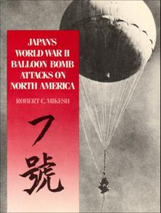 Japan's World War II Balloon Bomb Attacks on North America (Repost)