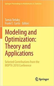 Modeling and Optimization: Theory and Applications: Selected Contributions from the MOPTA 2010 Conference