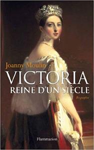 Victoria : Reine d'un siècle - Joanny Moulin