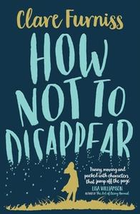 «How Not to Disappear» by Clare Furniss