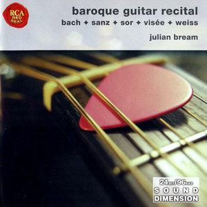 Julian Bream - Baroque Guitar Recital: J.S. Bach, G. Sanz, F. Sor, S.L. Weiss, R. De Visee (2003)
