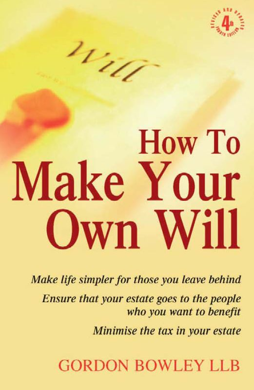 How to Make Your Own Will: Make Life Simpler for Those You Leave Behind...