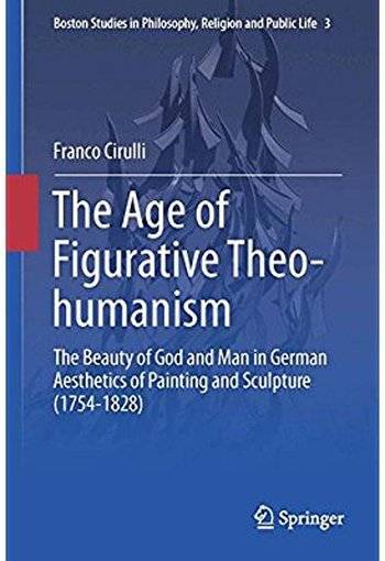 The Age of Figurative Theo-humanism: The Beauty of God and Man in German Aesthetics of Painting and Sculpture (1754-1828)