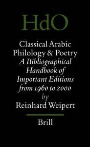 """Reinhard Weipert, """"Classical Arabic Philology and Poetry: A Bibliographical Handbook of Important Editions from 1960 to 2000"""""""