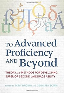 To Advanced Proficiency and Beyond: Theory and Methods for Developing Superior Second Language Ability