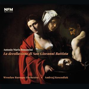 Wrocław Baroque Orchestra - Antonio Maria Bononcini – La decollazione di San Giovanni Battista (2019)