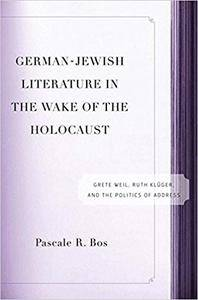 German-Jewish Literature in the Wake of the Holocaust: Grete Weil, Ruth Klüger, and the Politics of Address (Repost)
