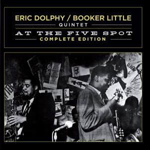 Eric Dolphy / Booker Little Quintet - At The Five Spot (Complete Edition) [Recorded 1961] (2012)