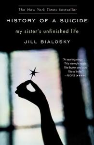 «History of a Suicide: My Sister's Unfinished Life» by Jill Bialosky