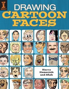 Drawing Cartoon Faces: 55+ Projects for Cartoons, Caricatures & Comic Portraits (repost)